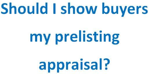 Should I show buyers my prelisting appraisal?